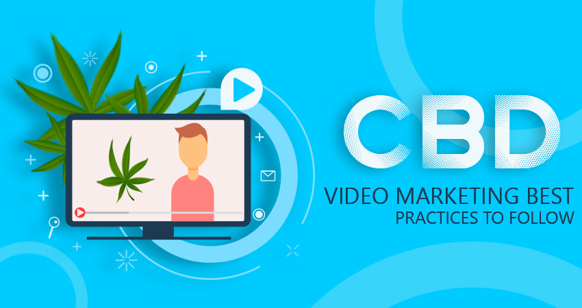 CBD Video Marketing Best Practices To Follow