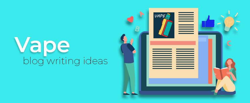 Vape blog writing ideas