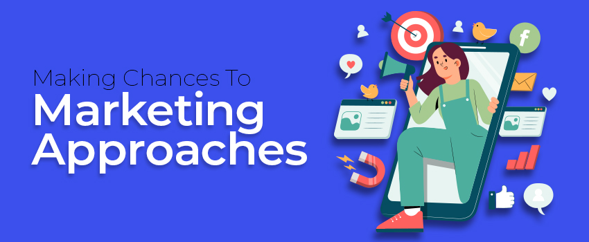Making Chances To Marketing Approaches