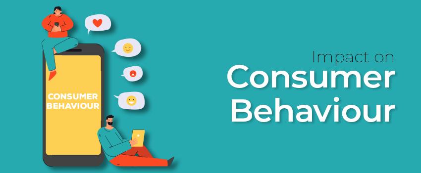 Impact on Consumer Behavior