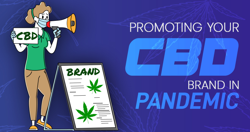 CBD Marketing- How To Promote Your Brand In The Pandemic